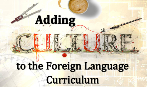 Adding Culture To The Foreign Language Curriculum World Language - World language curriculum