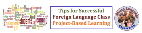 Tips for Successful Foreign Language Class Project-Based Learning (French, Spanish) wlteacher.wordpress.com