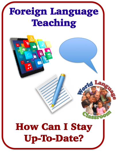 Staying Up-To-Date in the Changing-World of Foreign Language Teaching (French, Spanish) wlteacher.wordpress.com