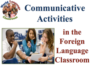 Design Communicative Activities in the Foreign Language Classroom (SlideShare, French, Spanish) www.wlclassroom.com)