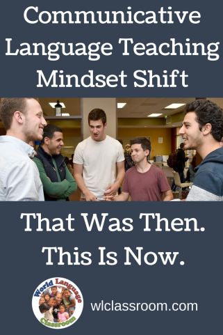 That Was Then. This Is Now. Communicative Language Teaching Mindset Shift (French, Spanish)
